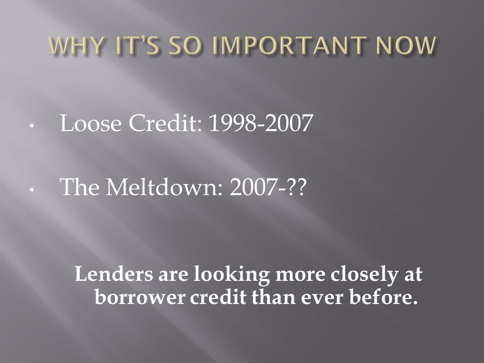 Loose Credit: 1998-2007 The Meltdown: 2007- .
