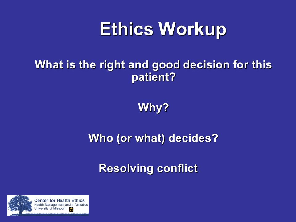 Ethics Workup What is the right and good decision for this patient.