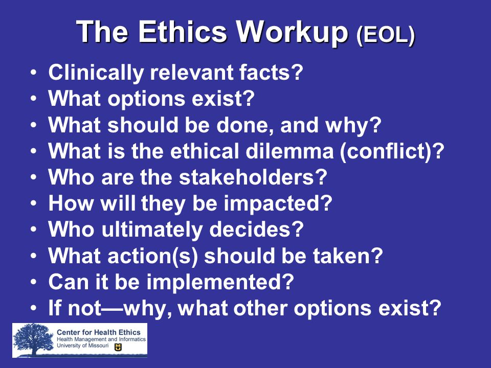 The Ethics Workup (EOL) Clinically relevant facts.