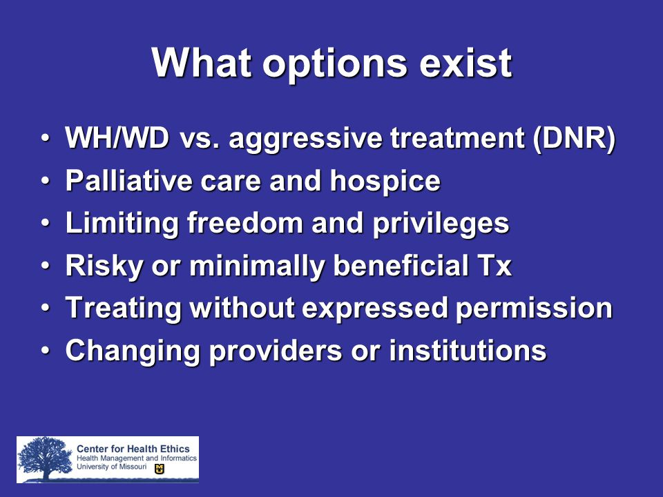 What options exist WH/WD vs. aggressive treatment (DNR)WH/WD vs.