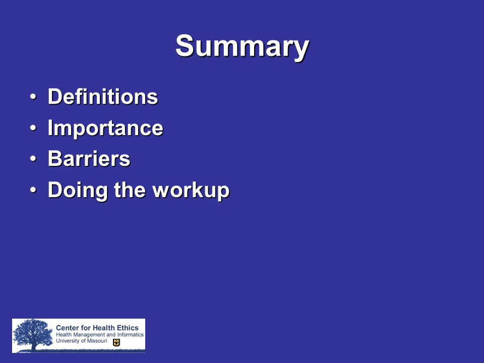 Summary DefinitionsDefinitions ImportanceImportance BarriersBarriers Doing the workupDoing the workup