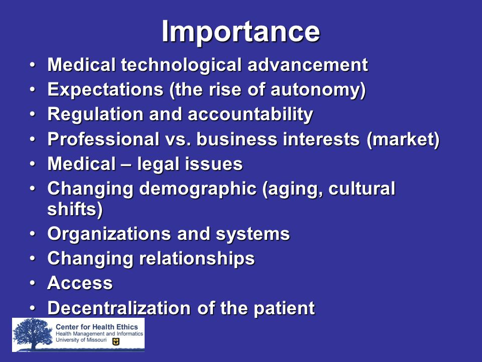 Importance Medical technological advancementMedical technological advancement Expectations (the rise of autonomy)Expectations (the rise of autonomy) Regulation and accountabilityRegulation and accountability Professional vs.