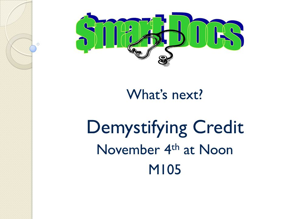 What's next? Demystifying Credit November 4 th at Noon M105