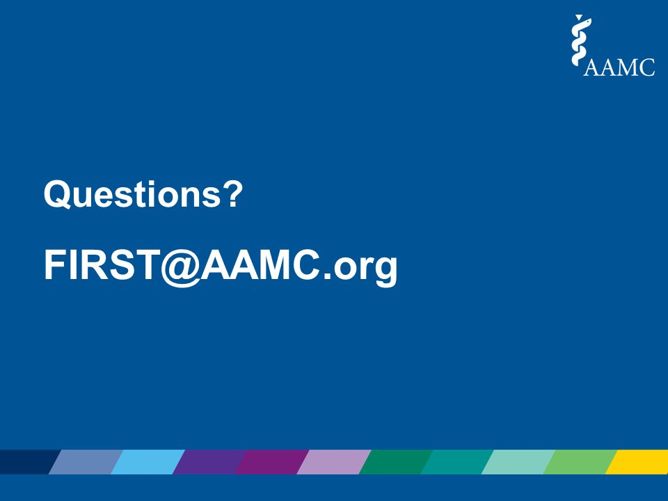 Questions? FIRST@AAMC.org