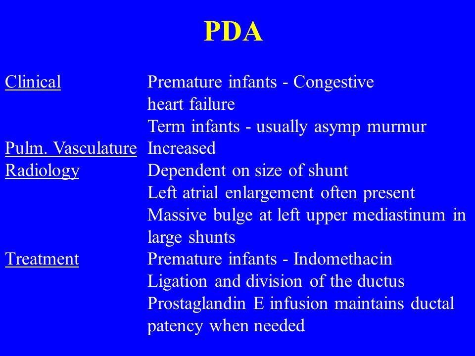 PDA ClinicalPremature infants - Congestive heart failure Term infants - usually asymp murmur Pulm.