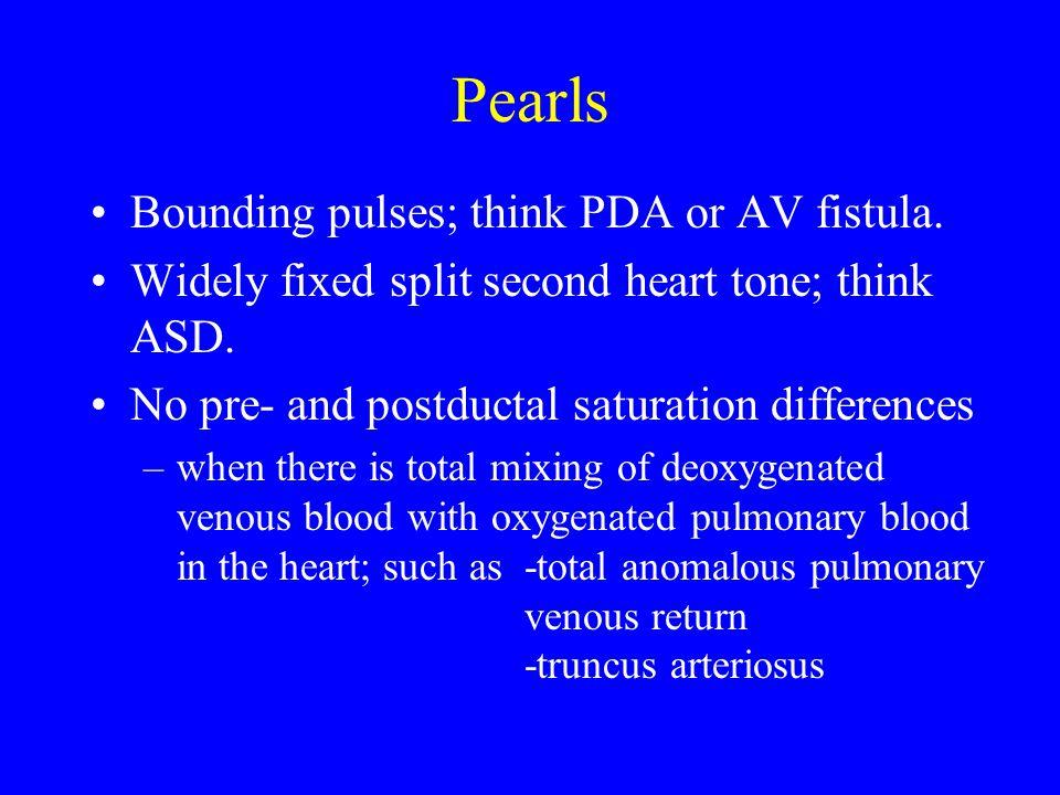 Pearls Bounding pulses; think PDA or AV fistula.Widely fixed split second heart tone; think ASD.