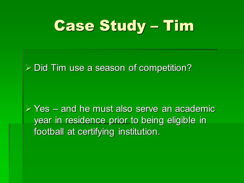 Case Study – Tim  Did Tim use a season of competition.