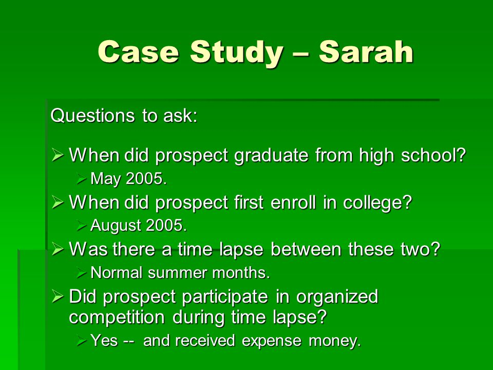 Case Study – Sarah Case Study – Sarah Questions to ask:  When did prospect graduate from high school.
