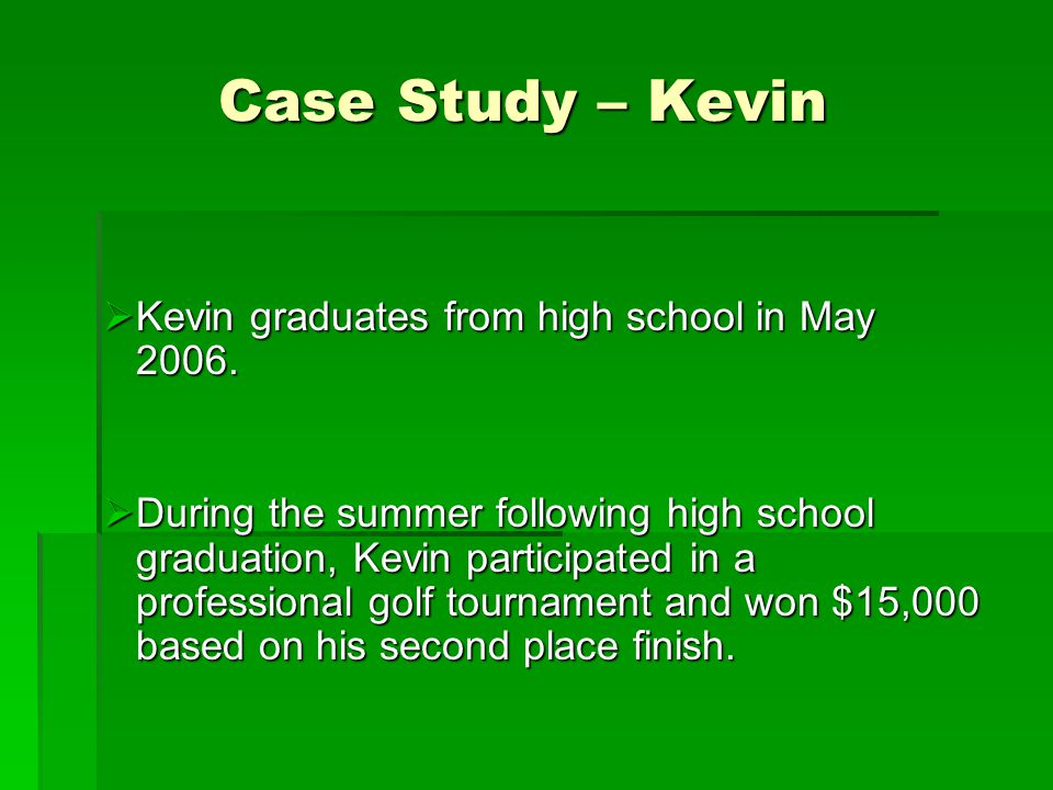 Case Study – Kevin  Kevin graduates from high school in May 2006.  During the summer following high school graduation, Kevin participated in a profe