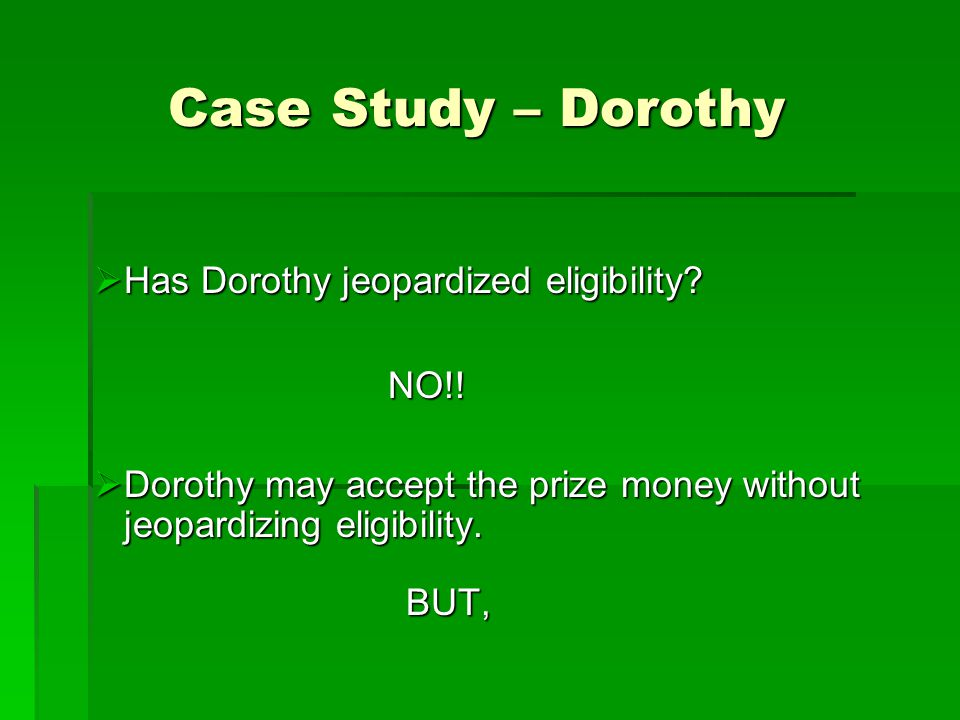 Case Study – Dorothy  Has Dorothy jeopardized eligibility.