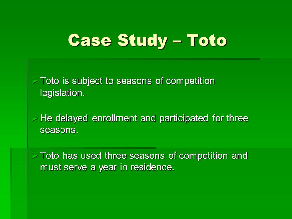 Case Study – Toto  Toto is subject to seasons of competition legislation.  He delayed enrollment and participated for three seasons.  Toto has used
