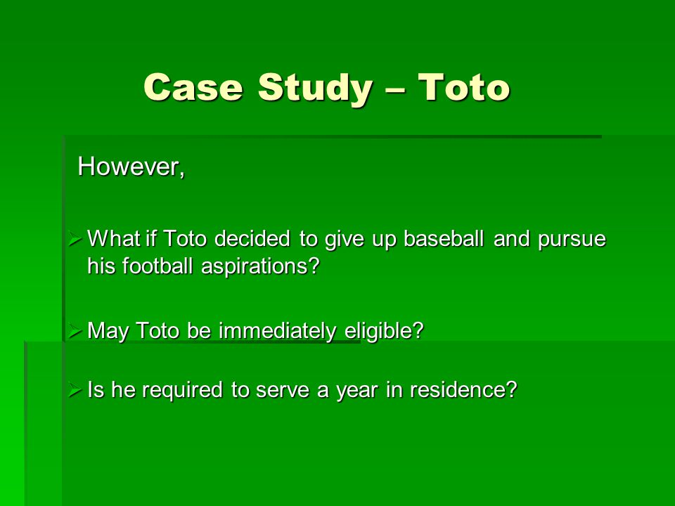 Case Study – Toto However, However,  What if Toto decided to give up baseball and pursue his football aspirations.