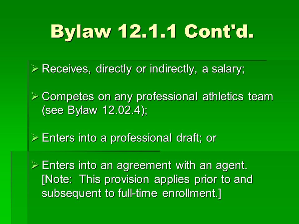Bylaw 12.1.1 Cont'd.  Receives, directly or indirectly, a salary;  Competes on any professional athletics team (see Bylaw 12.02.4);  Competes on an