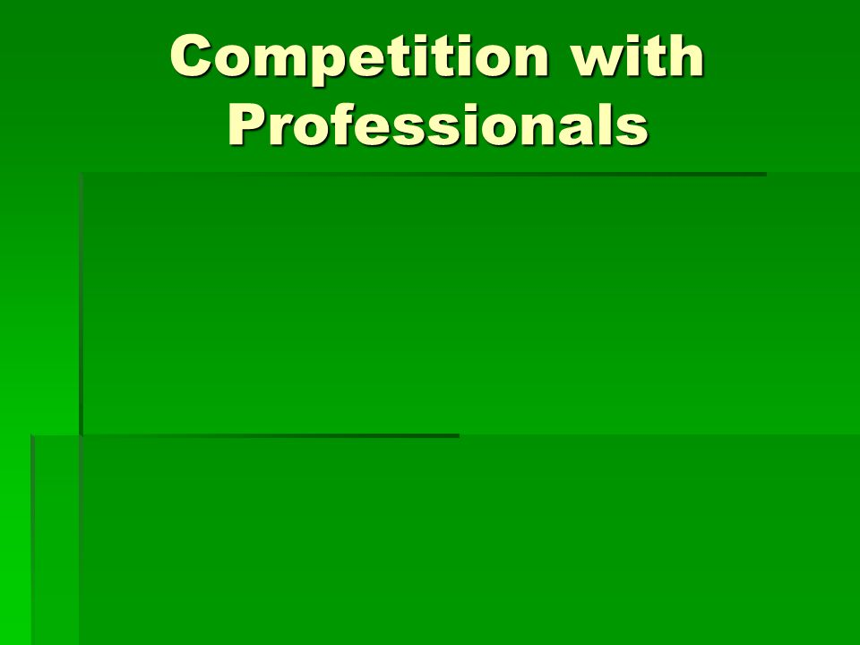 Competition with Professionals