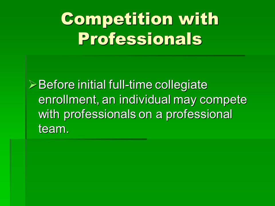  Before initial full-time collegiate enrollment, an individual may compete with professionals on a professional team.