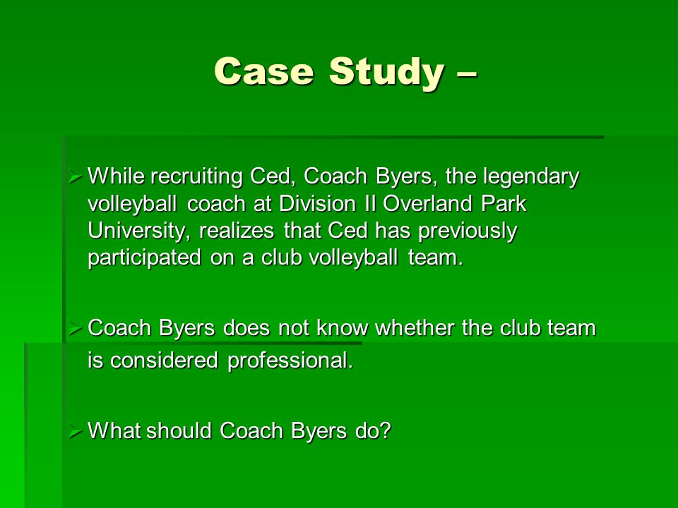 Case Study –  While recruiting Ced, Coach Byers, the legendary volleyball coach at Division II Overland Park University, realizes that Ced has previo