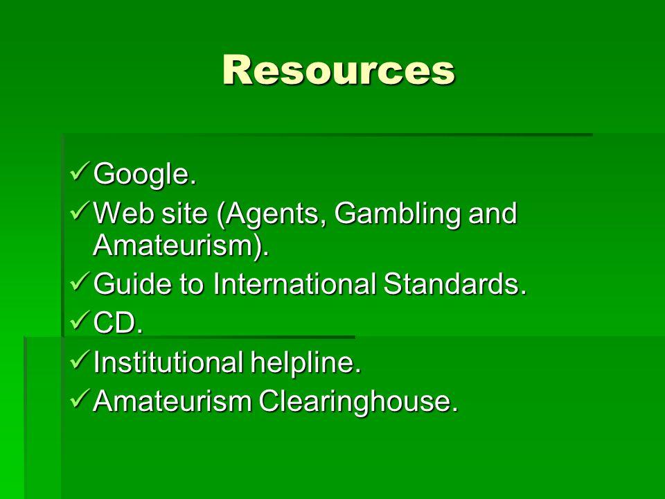 Resources Google. Google. Web site (Agents, Gambling and Amateurism). Web site (Agents, Gambling and Amateurism). Guide to International Standards. Gu