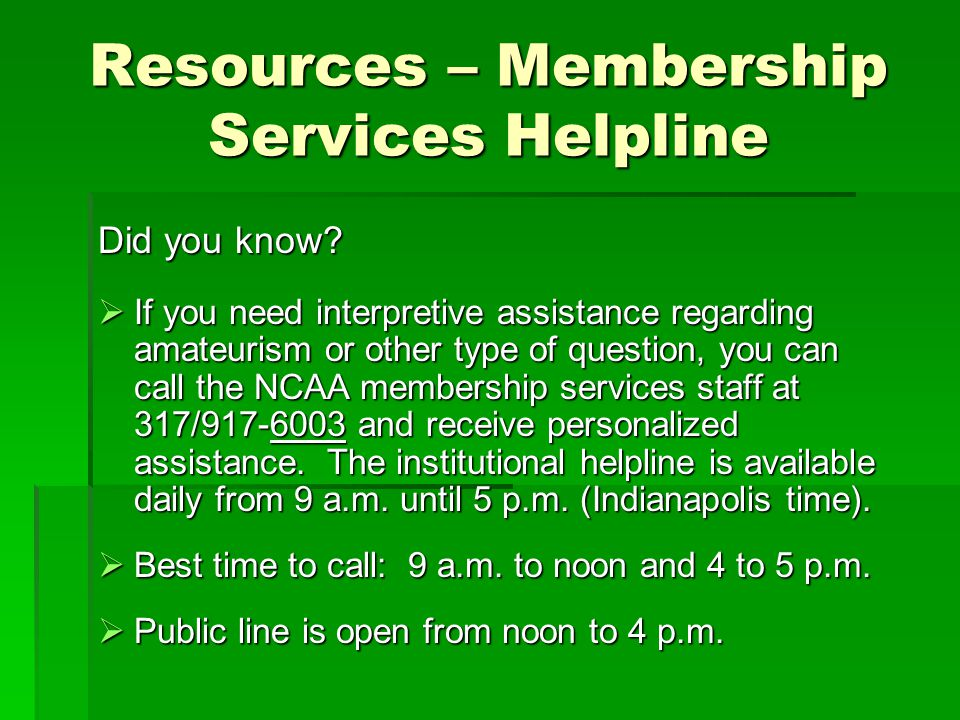 Resources – Membership Services Helpline Did you know?  If you need interpretive assistance regarding amateurism or other type of question, you can c