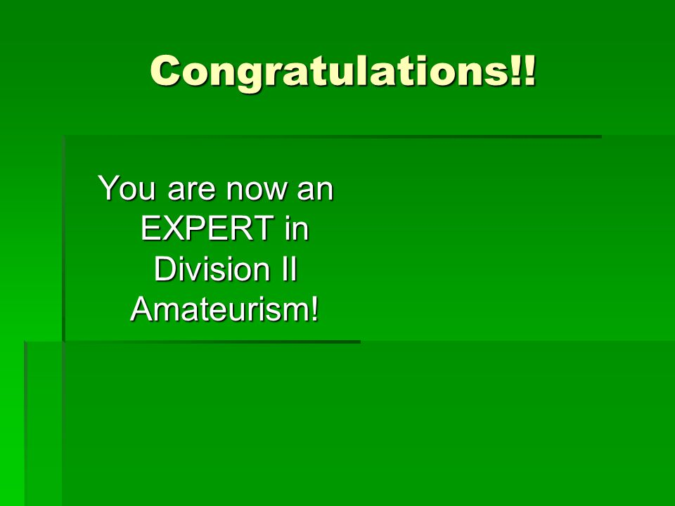 Congratulations!! You are now an EXPERT in Division II Amateurism! You are now an EXPERT in Division II Amateurism!