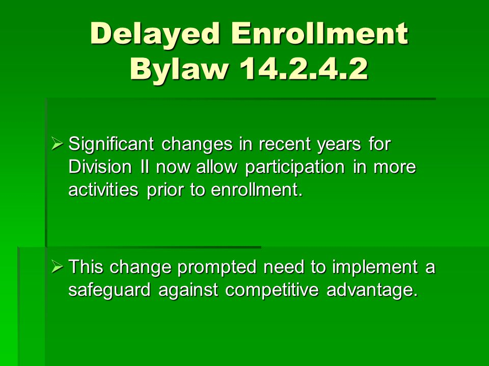Delayed Enrollment Bylaw 14.2.4.2  Significant changes in recent years for Division II now allow participation in more activities prior to enrollment.