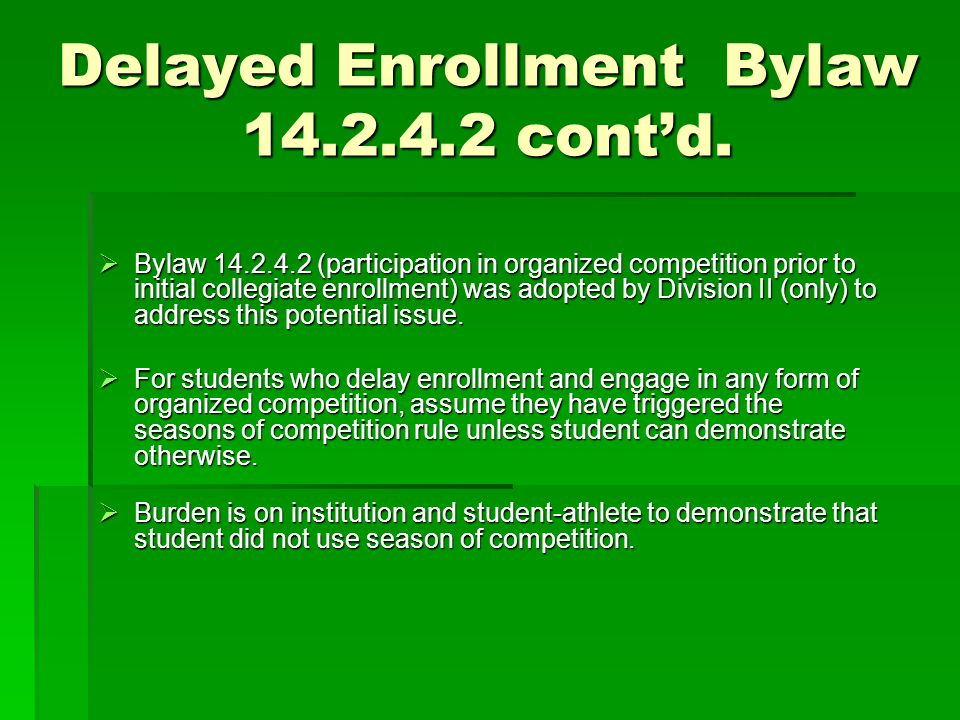 Delayed Enrollment Bylaw 14.2.4.2 cont'd.  Bylaw 14.2.4.2 (participation in organized competition prior to initial collegiate enrollment) was adopted