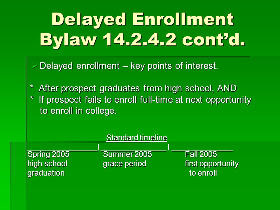 Delayed Enrollment Bylaw 14.2.4.2 cont'd.  Delayed enrollment – key points of interest. * After prospect graduates from high school, AND * After pros
