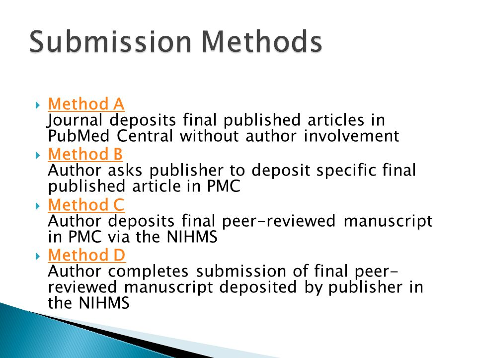 Method A Journal deposits final published articles in PubMed Central without author involvement Method A  Method B Author asks publisher to deposit