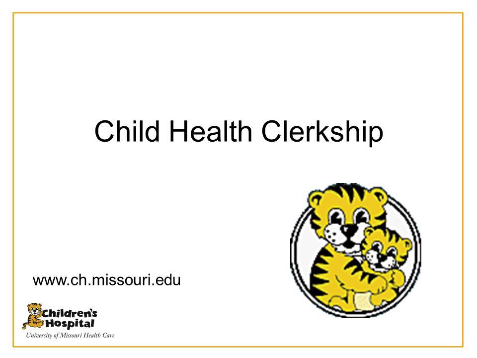 Child Health Clerkship www.ch.missouri.edu