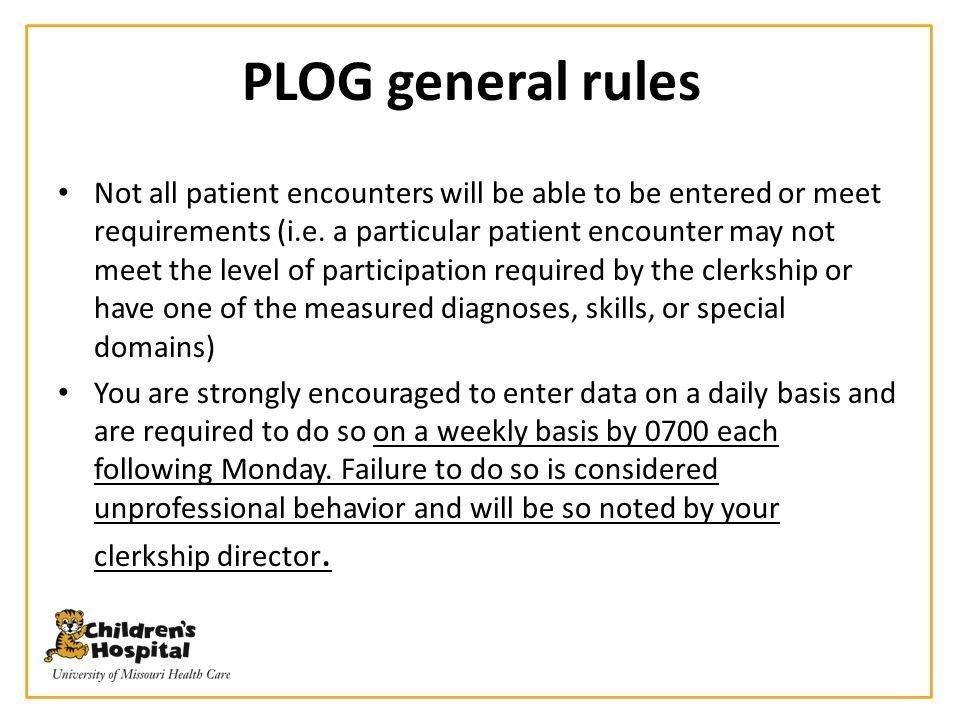 PLOG general rules Not all patient encounters will be able to be entered or meet requirements (i.e. a particular patient encounter may not meet the le