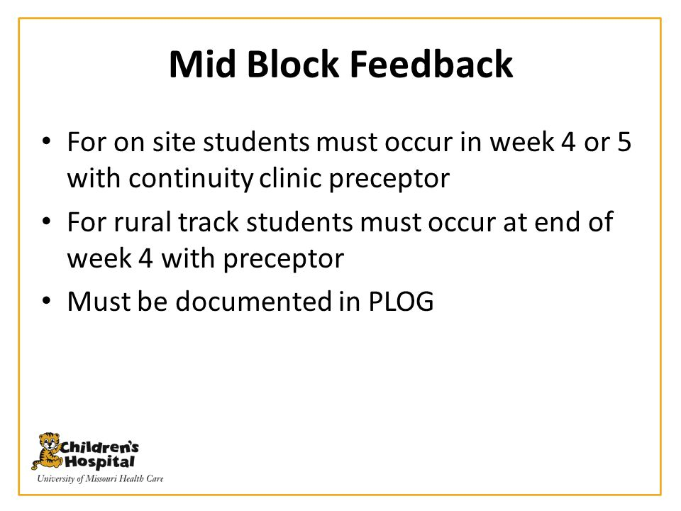 Mid Block Feedback For on site students must occur in week 4 or 5 with continuity clinic preceptor For rural track students must occur at end of week
