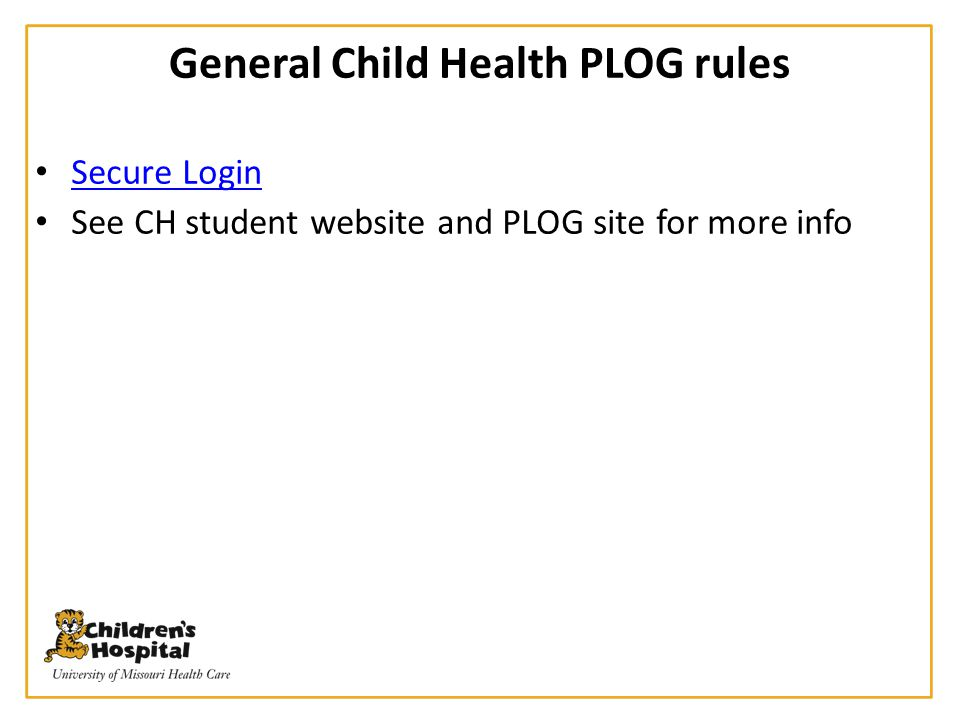 General Child Health PLOG rules Secure Login See CH student website and PLOG site for more info
