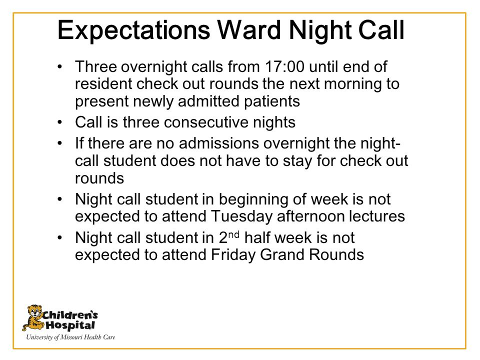 Expectations Ward Night Call Three overnight calls from 17:00 until end of resident check out rounds the next morning to present newly admitted patien
