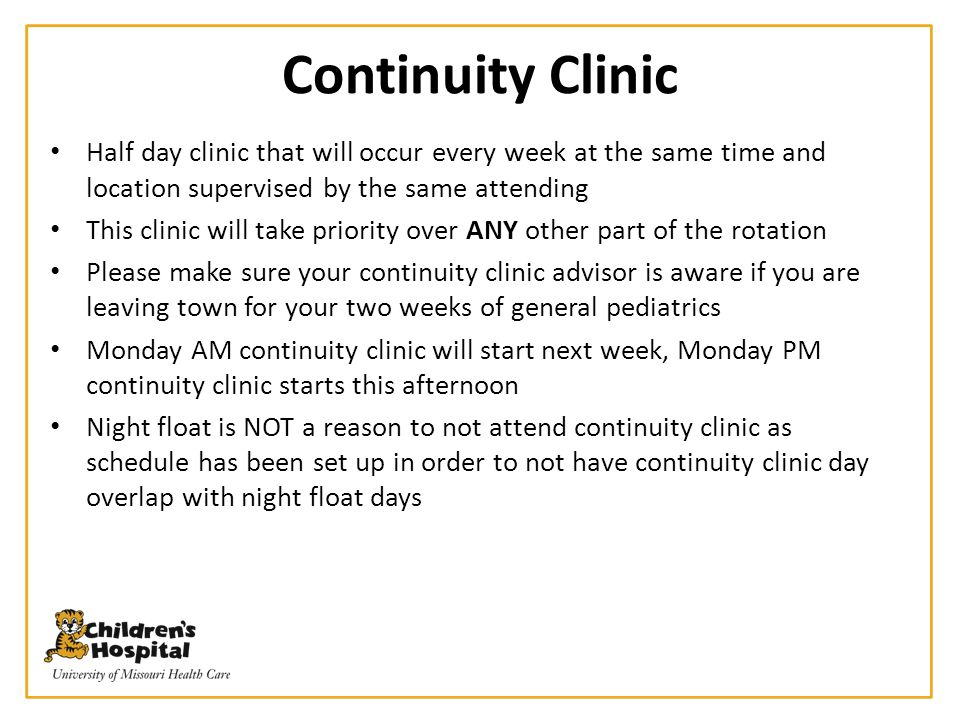 Continuity Clinic Half day clinic that will occur every week at the same time and location supervised by the same attending This clinic will take prio