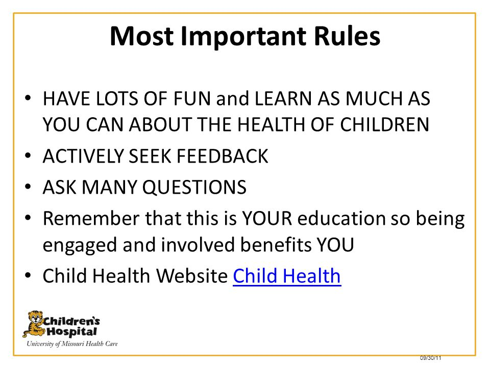 Most Important Rules HAVE LOTS OF FUN and LEARN AS MUCH AS YOU CAN ABOUT THE HEALTH OF CHILDREN ACTIVELY SEEK FEEDBACK ASK MANY QUESTIONS Remember tha