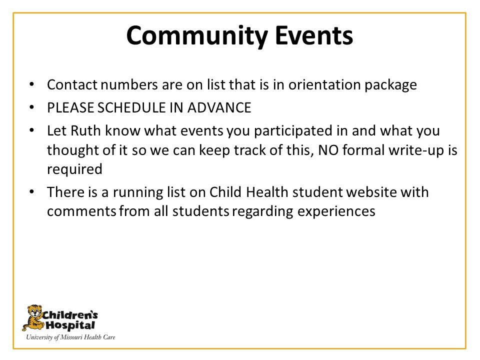 Community Events Contact numbers are on list that is in orientation package PLEASE SCHEDULE IN ADVANCE Let Ruth know what events you participated in a