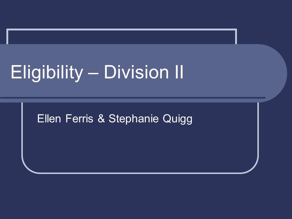 Eligibility – Division II Ellen Ferris & Stephanie Quigg