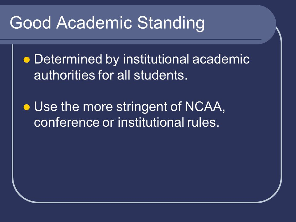 Good Academic Standing Determined by institutional academic authorities for all students.