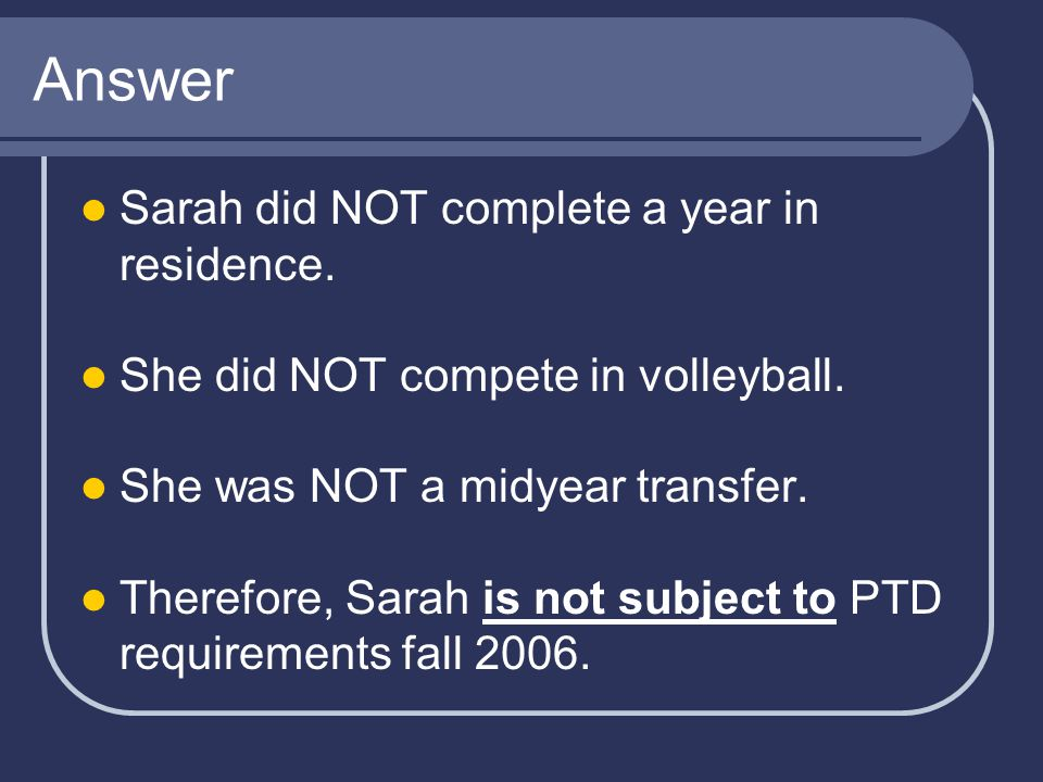 Answer Sarah did NOT complete a year in residence.