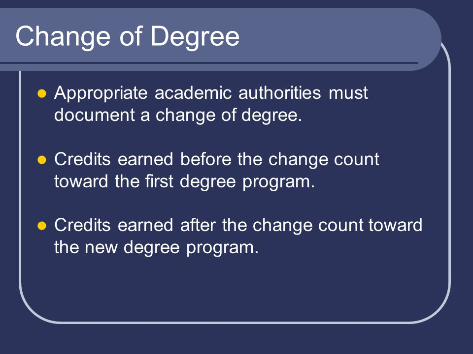 Change of Degree Appropriate academic authorities must document a change of degree.