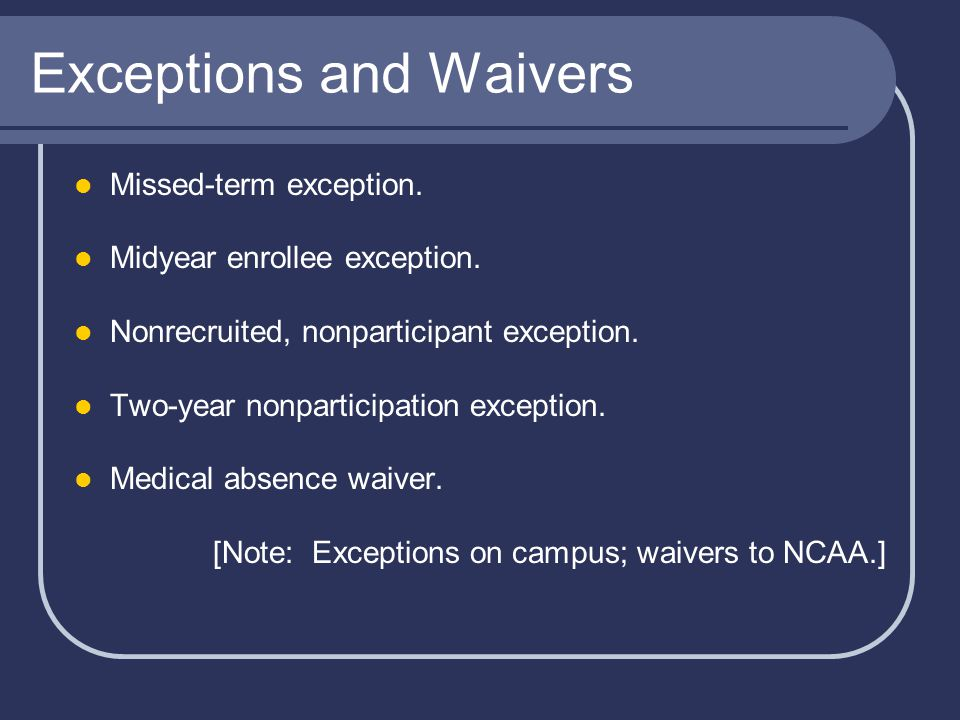 Exceptions and Waivers Missed-term exception. Midyear enrollee exception.
