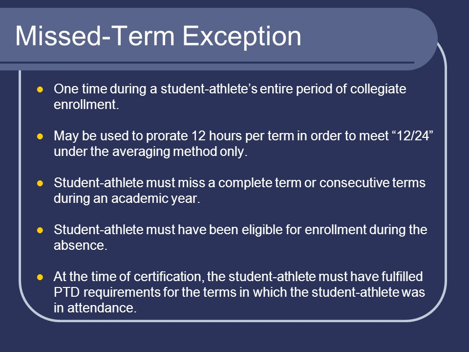 Missed-Term Exception One time during a student-athlete's entire period of collegiate enrollment.