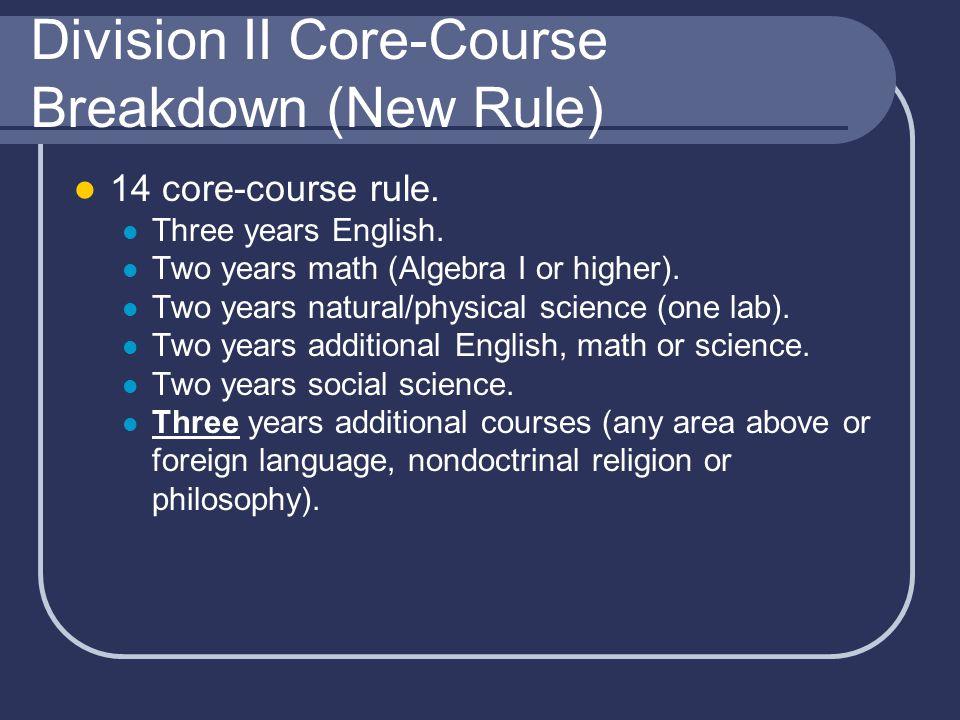 Division II Core-Course Breakdown (New Rule) 14 core-course rule.