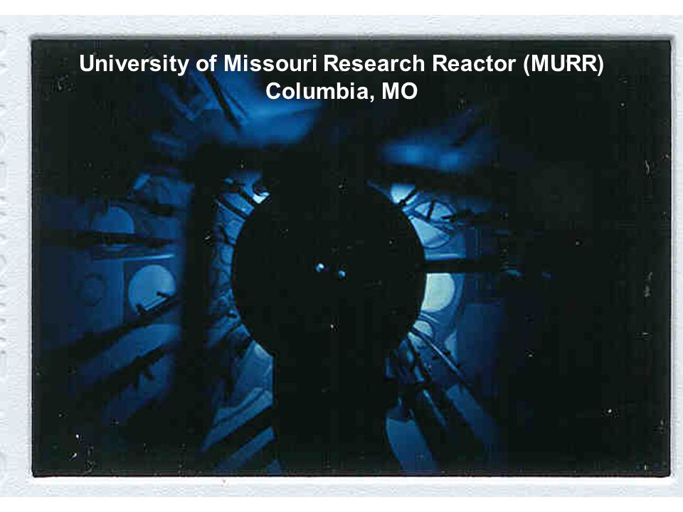 University of Missouri Research Reactor (MURR) Columbia, MO