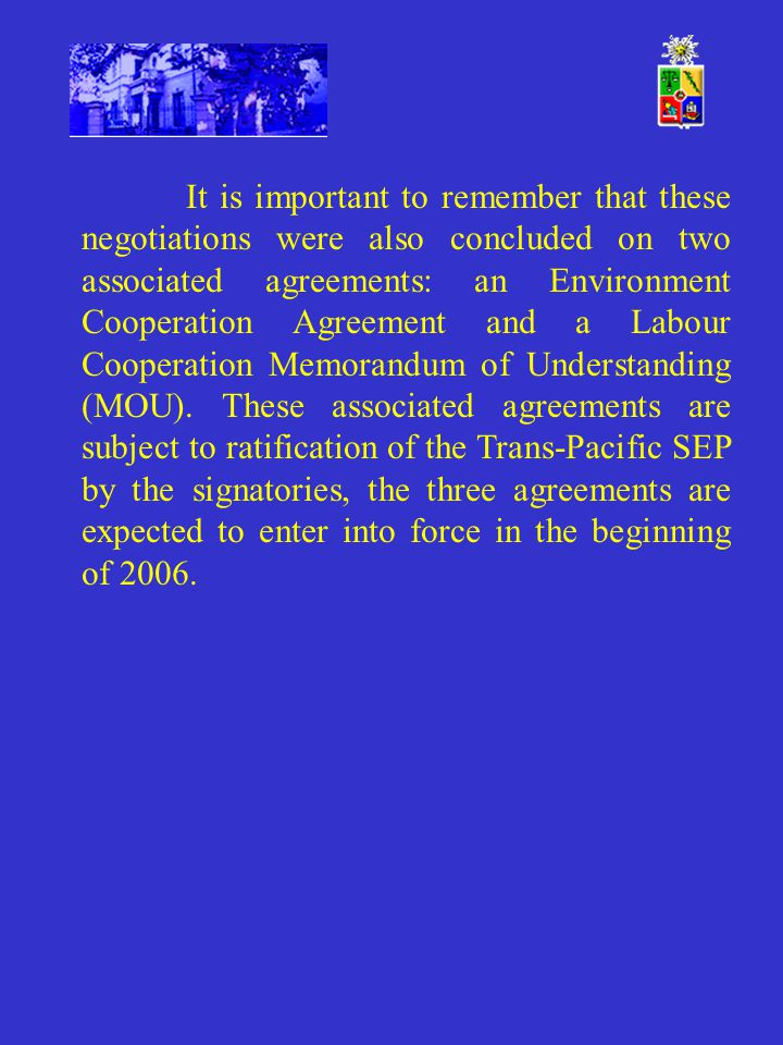 It is important to remember that these negotiations were also concluded on two associated agreements: an Environment Cooperation Agreement and a Labour Cooperation Memorandum of Understanding (MOU).