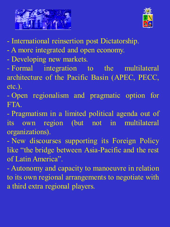 - International reinsertion post Dictatorship. - A more integrated and open economy.