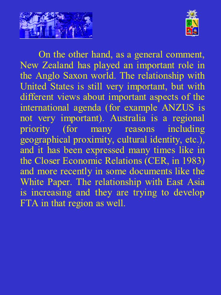 On the other hand, as a general comment, New Zealand has played an important role in the Anglo Saxon world.