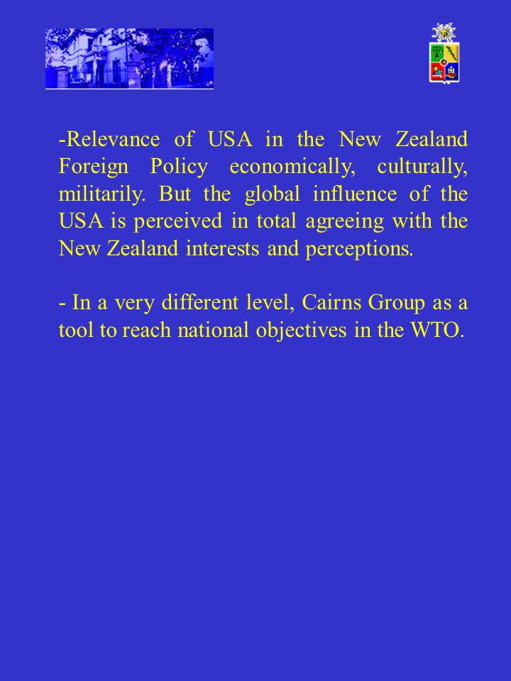 -Relevance of USA in the New Zealand Foreign Policy economically, culturally, militarily. But the global influence of the USA is perceived in total ag