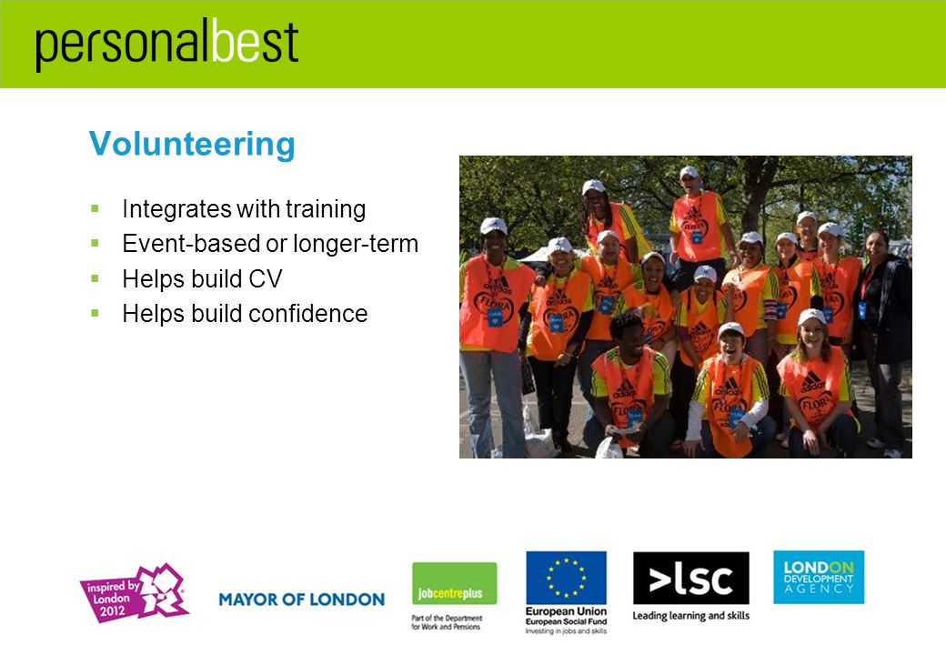Volunteering  Integrates with training  Event-based or longer-term  Helps build CV  Helps build confidence