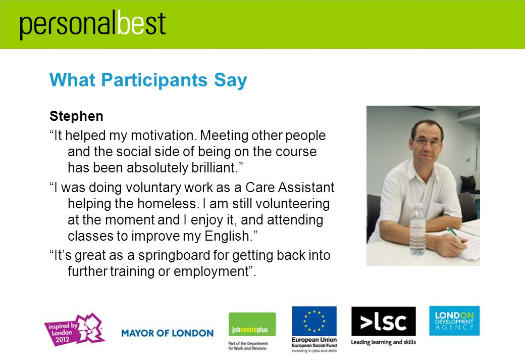 What Participants Say Stephen It helped my motivation.