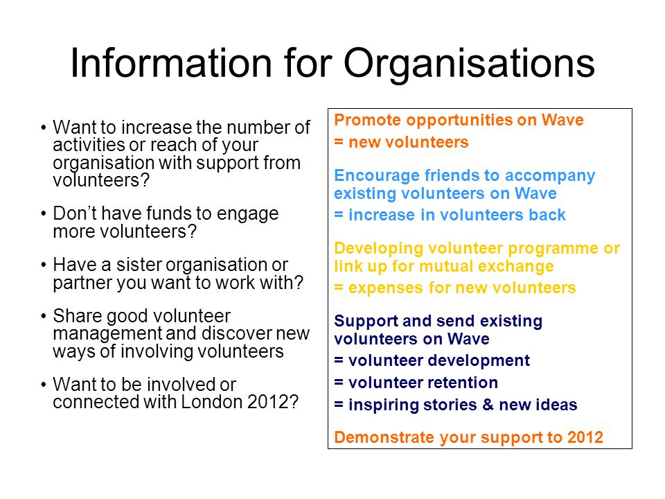 Information for Organisations Want to increase the number of activities or reach of your organisation with support from volunteers.